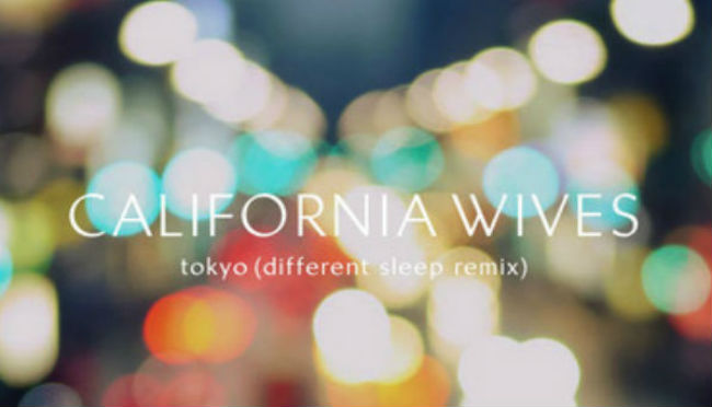 Post image for California Wives -Tokyo (Different Sleep Remix)